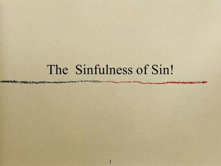 "1 The Sinfulness of Sin!. 2 ""But sin, that it might appear sin, working death in me by that which is good; that sin by the commandment might become exceeding."