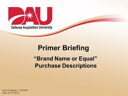 "Primer Briefing ""Brand Name or Equal"" Purchase Descriptions Ask a Professor - #103453 Date: 02-15-2010."