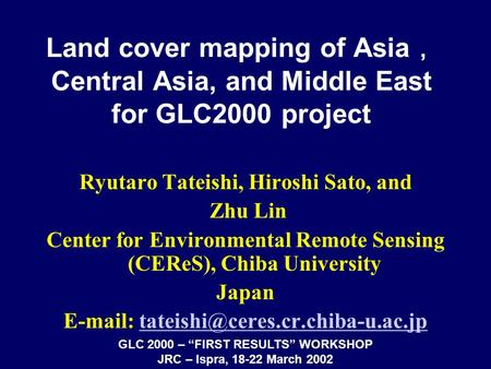 Land cover mapping of Asia , Central Asia, and Middle East for GLC2000 project Ryutaro Tateishi, Hiroshi Sato, and Zhu Lin Center for Environmental Remote.