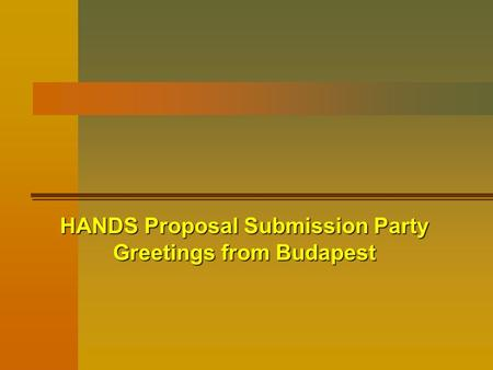 HANDS Proposal Submission Party Greetings from Budapest.