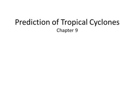 Prediction of Tropical Cyclones Chapter 9. Tropical weather data from traditional sources (surface and radiosonde) is scarce, so remote sensing via other.