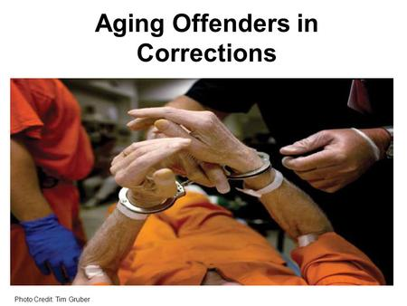 Aging Offenders in Corrections Photo Credit: Tim Gruber.
