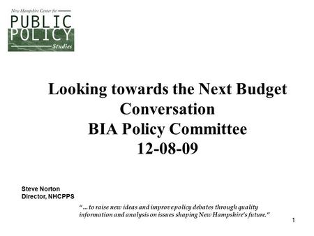 "1 Looking towards the Next Budget Conversation BIA Policy Committee 12-08-09 ""…to raise new ideas and improve policy debates through quality information."