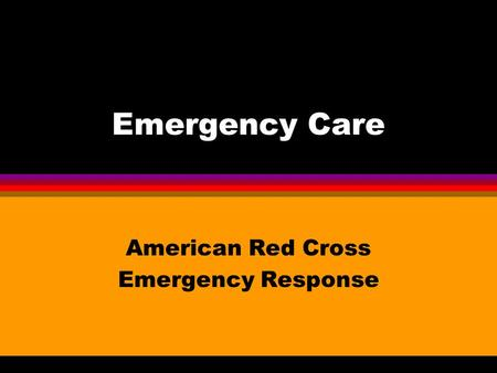Emergency Care American Red Cross Emergency Response.