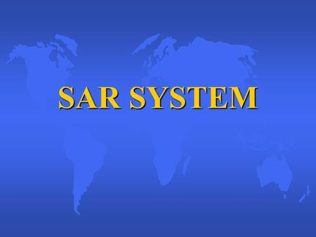 SAR SYSTEM. Objectives u DEFINE Search and Rescue u IDENTIFY the duties and responsibilities of the SC, SMC, OSC and SRU u IDENTIFY the five SAR Stages.