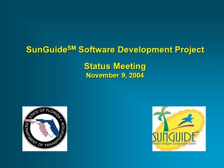 SunGuide SM Software Development Project Status Meeting November 9, 2004.