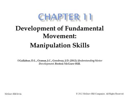 Development of Fundamental Movement: Manipulation Skills ©Gallahue, D.L., Ozmun, J.C., Goodway, J.D. (2012). Understanding Motor Development. Boston: McGraw-Hill.