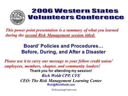 RMLearningCenter.com Please use it to carry our message to your fellow credit union' employees, members, chapter, and community leaders! Thank you for.