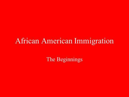 African American Immigration The Beginnings. Forced Immigration Africans immigration = forced immigration Slave trade started in 1510 by the Portuguese.
