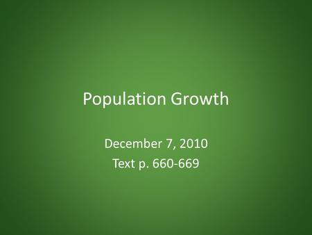 Population Growth December 7, 2010 Text p. 660-669.
