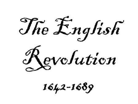The English Revolution 1642-1689. CAUSE James I- Queen Elizabeth I's cousin Vs. I believe in the divine right of kings and the power of the Anglican.