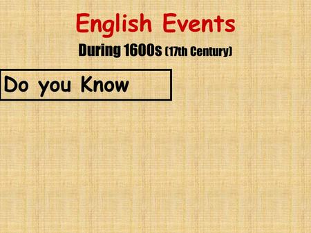English Events During 1600s (17th Century) Do you Know.