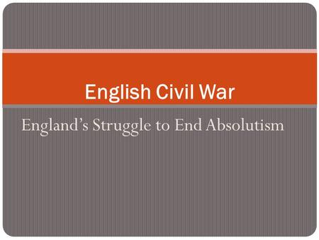 England's Struggle to End Absolutism English Civil War.