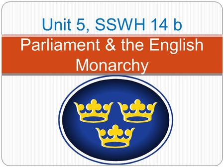 Unit 5, SSWH 14 b Parliament & the English Monarchy.