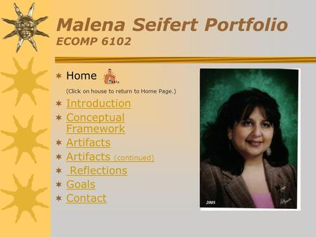 Malena Seifert Portfolio ECOMP 6102  Home (Click on house to return to Home Page.)  Introduction Introduction  Conceptual Framework Conceptual Framework.