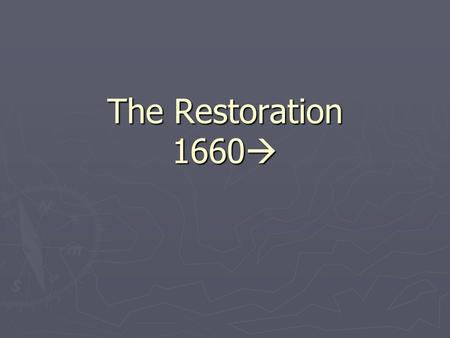 "The Restoration 1660 . The End of the Elizabethan Era ► 1603: Queen Elizabeth's 45 year reign ends with her death ► End of the ""Elizabethan Era"" and."