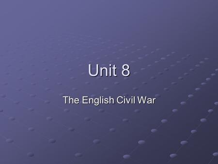 Unit 8 The English Civil War. The Stuarts Cousins from Scotland Political issues Believed in divine right and absolutism in a country with a history of.