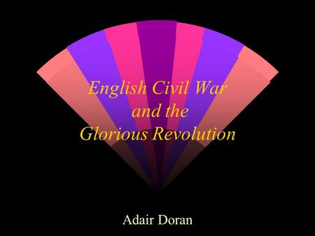 English Civil War and the Glorious Revolution Adair Doran.