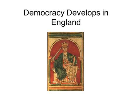 Democracy Develops in England. Main Idea: England began to develop democratic institutions that limited the power of the monarchy. Why It Matters Now: