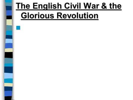 The English Civil War & the Glorious Revolution English Civil War (1642-1647)