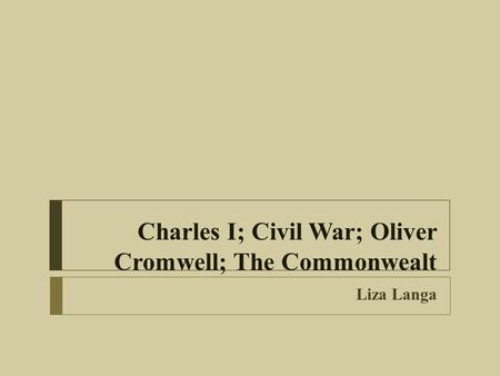 Charles I; Civil War; Oliver Cromwell; The Commonwealt Liza Langa.