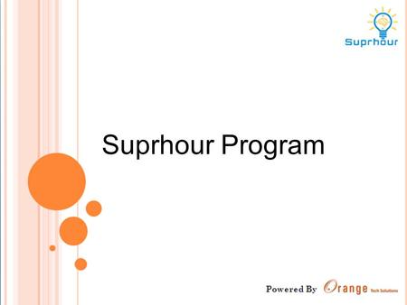 Suprhour Program. Orange Tech Solutions, an eight years old partnership firm specialized in IT, Non – IT focused recruitment and Training with strong.