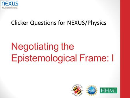Clicker Questions for NEXUS/Physics Negotiating the Epistemological Frame: I.