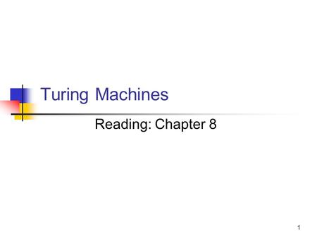 1 Turing Machines Reading: Chapter 8. 2 Turing Machines are… Very powerful (abstract) machines that could simulate any modern day computer (although very,
