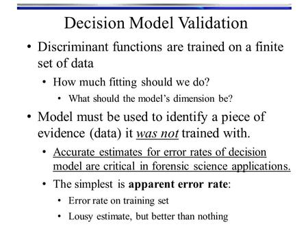 Discriminant functions are trained on a finite set of data How much fitting should we do? What should the model's dimension be? Model must be used to.