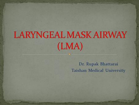 Dr. Rupak Bhattarai Taishan Medical University. It is being increasingly used in place of a face mask or tracheal tubes during administration of an anesthetic,