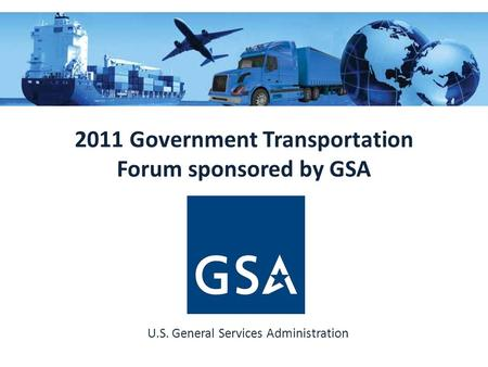 U.S. General Services Administration 2011 Government Transportation Forum sponsored by GSA.