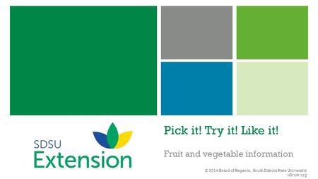 Pick it! Try it! Like it! Fruit and vegetable information © 2014 Board of Regents, South Dakota State University iGrow.org.
