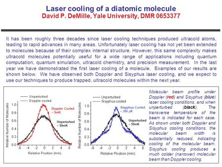 Laser cooling of a diatomic molecule David P. DeMille, Yale University, DMR 0653377 It has been roughly three decades since laser cooling techniques produced.
