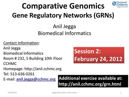 Comparative Genomics Gene Regulatory Networks (GRNs) Anil Jegga Biomedical Informatics Contact Information: Anil Jegga Biomedical Informatics Room # 232,