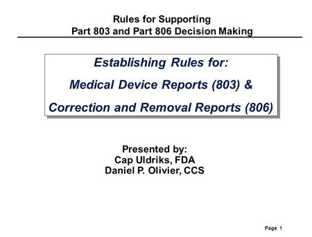 Rules for Supporting Part 803 and Part 806 Decision Making Page 1 Establishing Rules for: Medical Device Reports (803) & Correction and Removal Reports.
