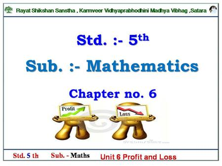Sub. :- Mathematics Std. :- 5 th Chapter no. 6. Cost price : The price for which an article is purchased, is called the cost price or cost of an article.