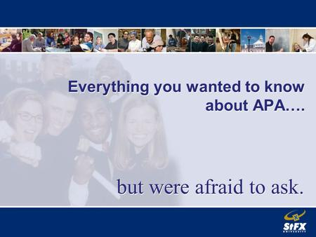Everything you wanted to know about APA…. but were afraid to ask.