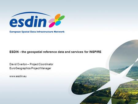 ESDIN - the geospatial reference data and services for INSPIRE David Overton – Project Coordinator EuroGeographics Project Manager www.esdin.eu.