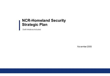 NCR-Homeland Security Strategic Plan November 2005 Draft Initiatives Included.