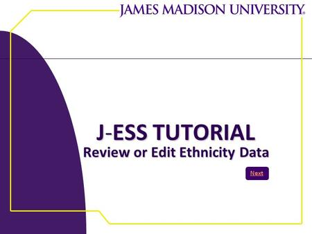 J-ESS TUTORIAL Review or Edit Ethnicity Data Next.