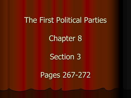 The First Political Parties Chapter 8 Section 3 Pages 267-272.