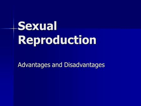Sexual Reproduction Advantages and Disadvantages.