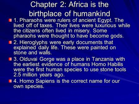 Chapter 2: Africa is the birthplace of humankind 1. Pharaohs were rulers of ancient Egypt. The lived off of taxes. Their lives were luxurious while the.