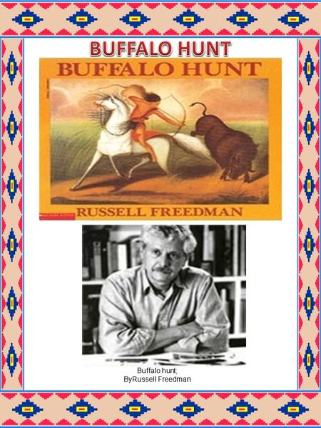 Buffalo hunt; ByRussell Freedman. The start of the buffalo took place at the location of the bottom of a deep, dark, and massive lake from swirling sea.