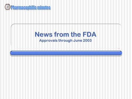 News from the FDA Approvals through June 2003