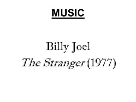 MUSIC Billy Joel The Stranger (1977). UNIT III TASKS: SAME AS COURSE AS A WHOLE Figure Out What Cases Mean Think About Best Way to Handle Legal Problem.