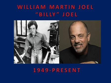 "WILLIAM MARTIN JOEL ""BILLY"" JOEL"