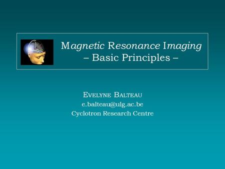 Magnetic Resonance Imaging – Basic Principles –