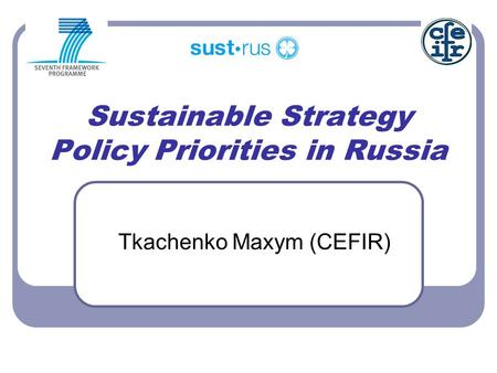Sustainable Strategy Policy Priorities in Russia Tkachenko Maxym (CEFIR)