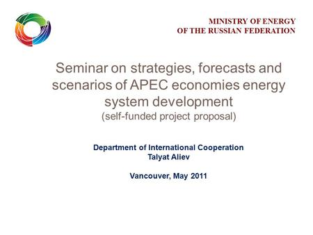 Seminar on strategies, forecasts and scenarios of APEC economies energy system development (self-funded project proposal) Department of International Cooperation.